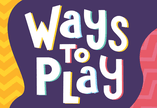 A colourful graphic with the words Ways To Play