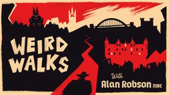 Black red and cream graphic of Newcastle skyline with words Weird Walks with Alan Robson