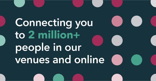 Connecting you to 2 million people on our venues and online
