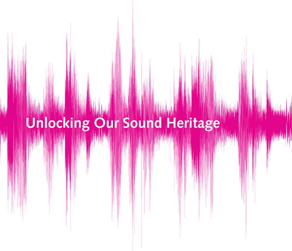Unlocking Our Sound Heritage